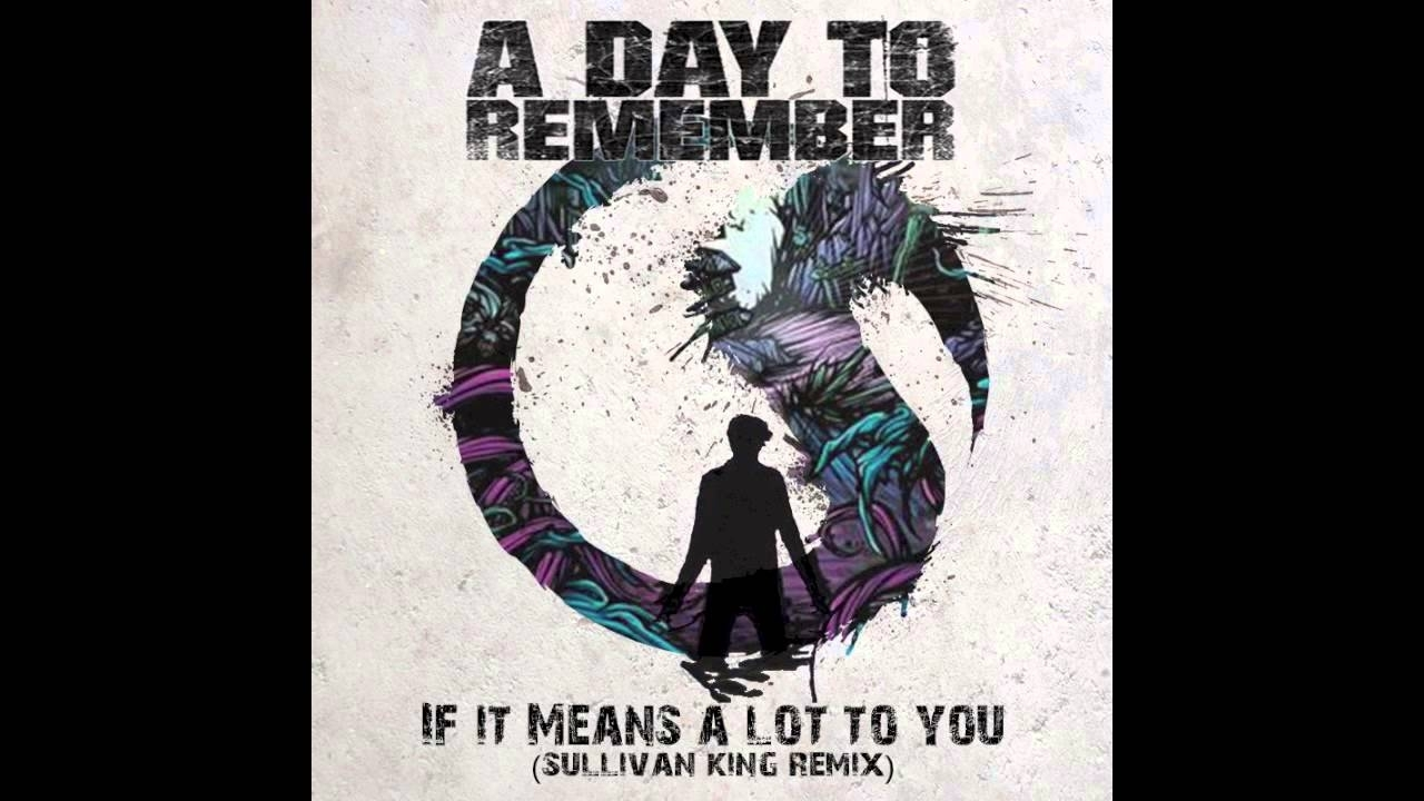 """a day to remember - """"if it means a lot to you (sullivan king remix"""