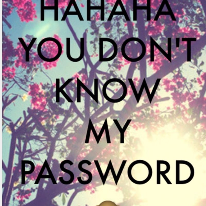 10 Top Haha U Don't Know My Password FULL HD 1920×1080 For PC Background 2018 free download hahaha you dont know my password backgrounds pinterest 800x800