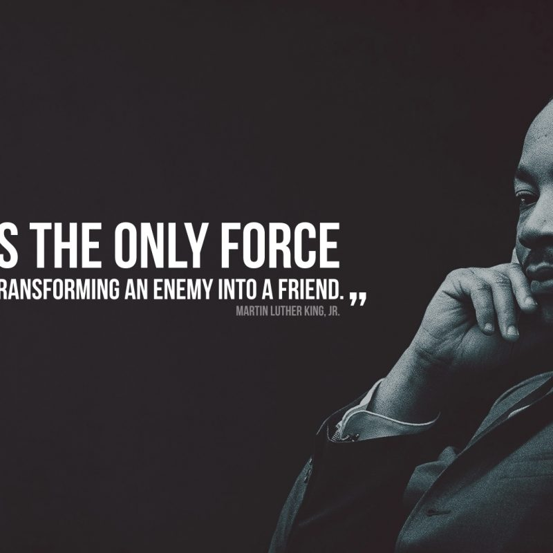 10 New Martin Luther King Jr Hd FULL HD 1920×1080 For PC Background 2018 free download love is the only force capable of transforming an enemy into a 800x800