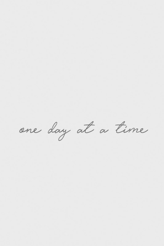 10 Top One Day At A Time Wallpaper FULL HD 1080p For PC Desktop 2018 free download one day at a time quote meme words tatovering inspiration 533x800