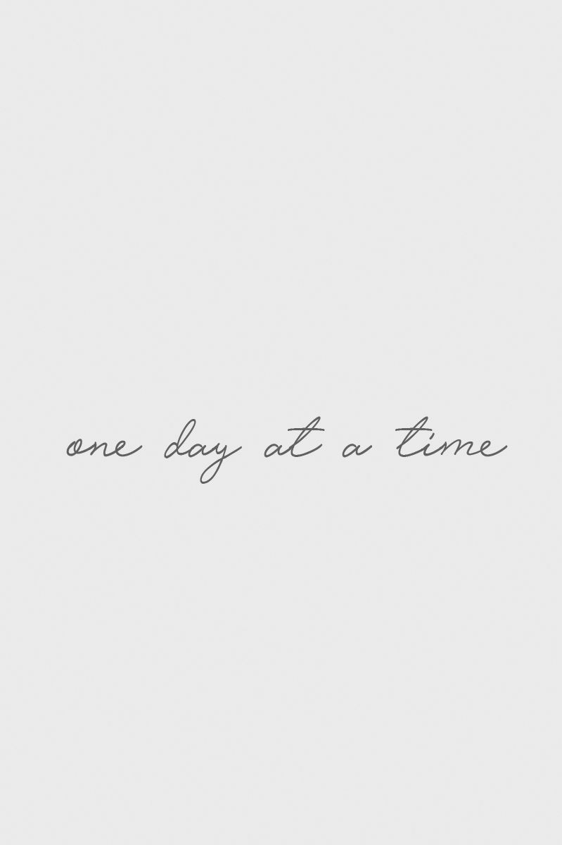 one day at a time - quote / meme | words. | tatovering inspiration